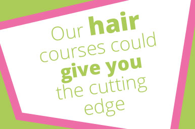Our hair courses could give you the cutting edge.